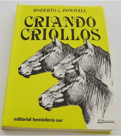 LIB.CRIANDO CRIOLLOS,ROBERTO D.DOWDALL